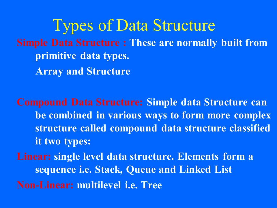 Types of Data Structure Simple Data Structure : These are normally built from primitive data types.