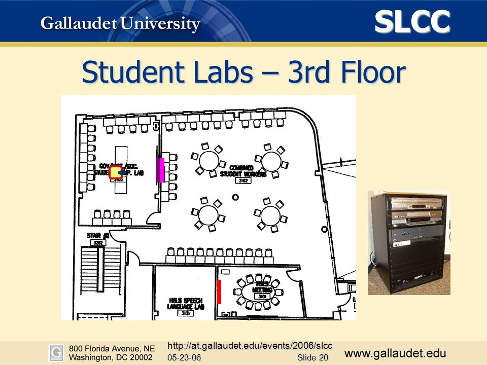 SLCC 05-23-06 http://at.gallaudet.edu/events/2006/slcc Slide 20 Student Labs – 3rd Floor