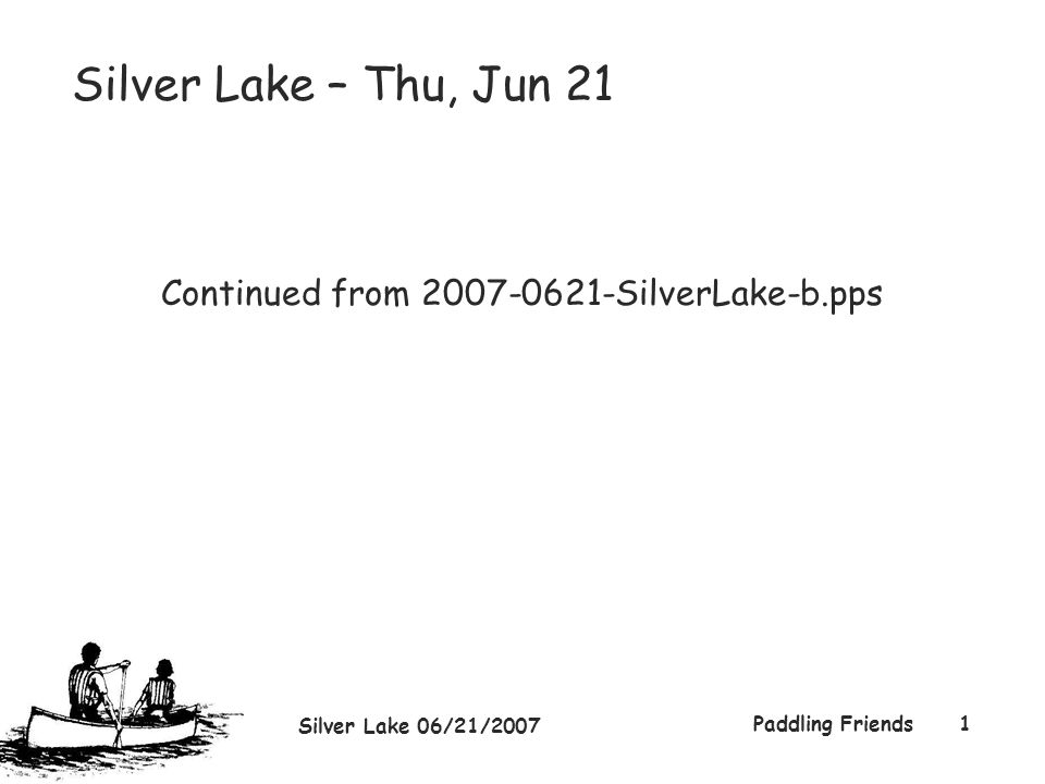 Silver Lake 06/21/2007 Paddling Friends1 Silver Lake – Thu, Jun 21 Continued from 2007-0621-SilverLake-b.pps