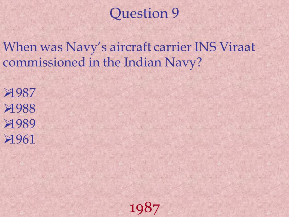 Question 9 When was Navy's aircraft carrier INS Viraat commissioned in the Indian Navy.