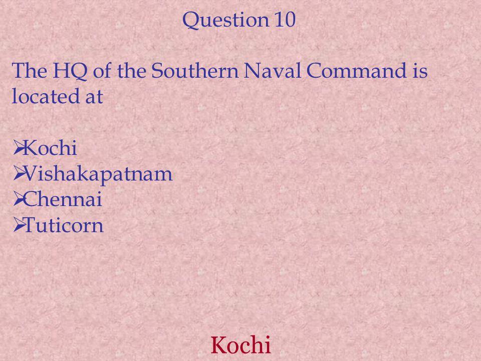 Kochi Question 10 The HQ of the Southern Naval Command is located at  Kochi  Vishakapatnam  Chennai  Tuticorn