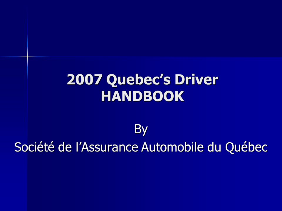 2007 Quebec's Driver Handbook 1.Turn signals will give away your next move.