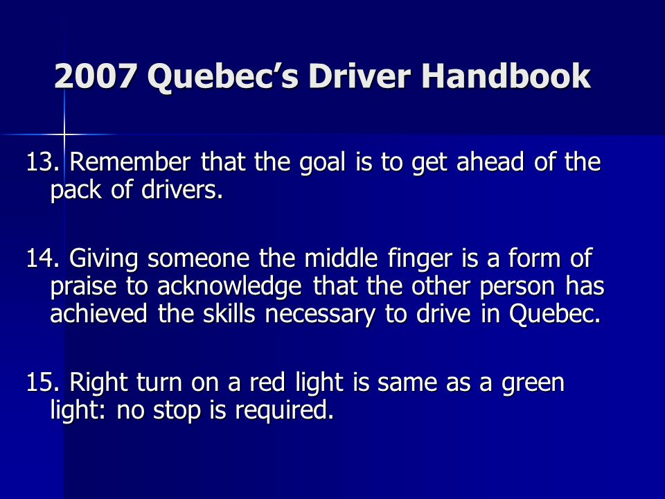 2007 Quebec's Driver Handbook 13. Remember that the goal is to get ahead of the pack of drivers.