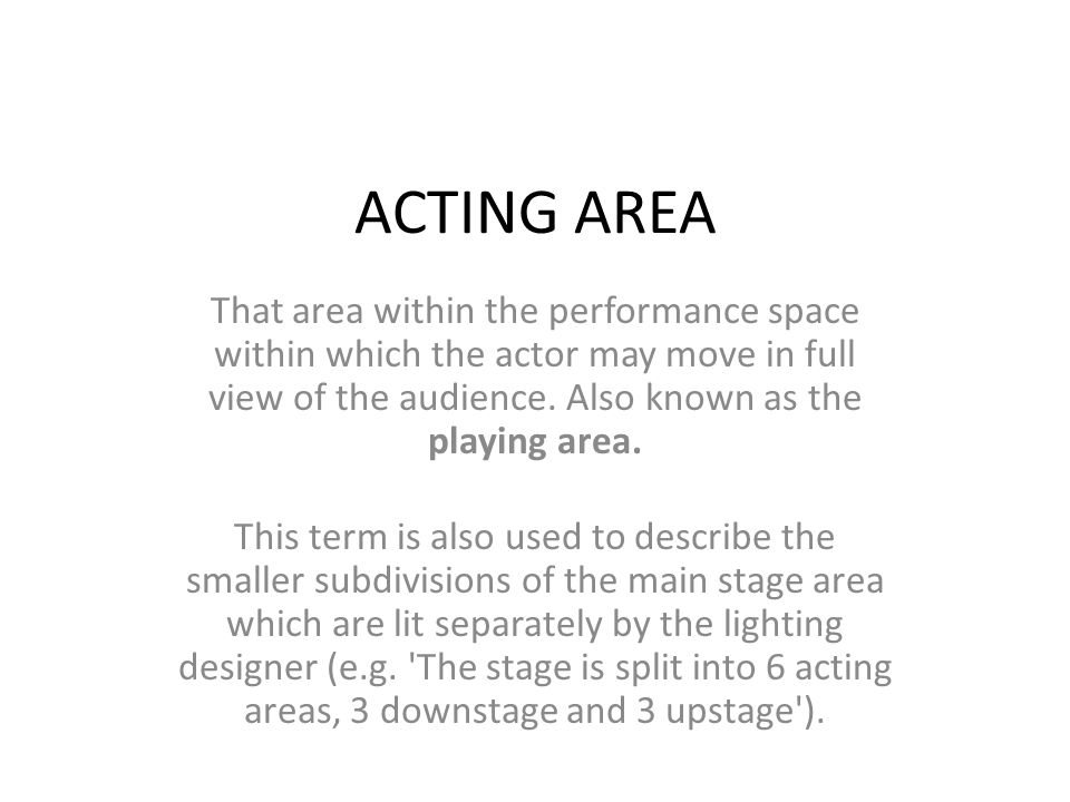 UPSTAGE 1) The part of the stage furthest from the audience.