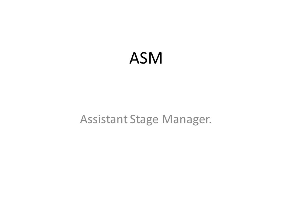 ASM Assistant Stage Manager.