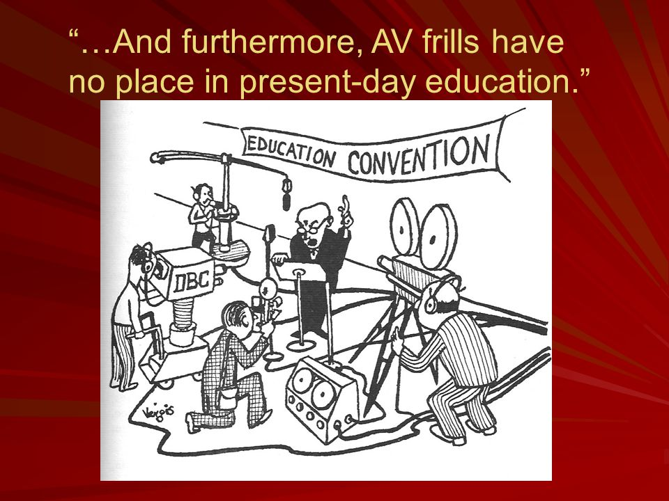 …And furthermore, AV frills have no place in present-day education.