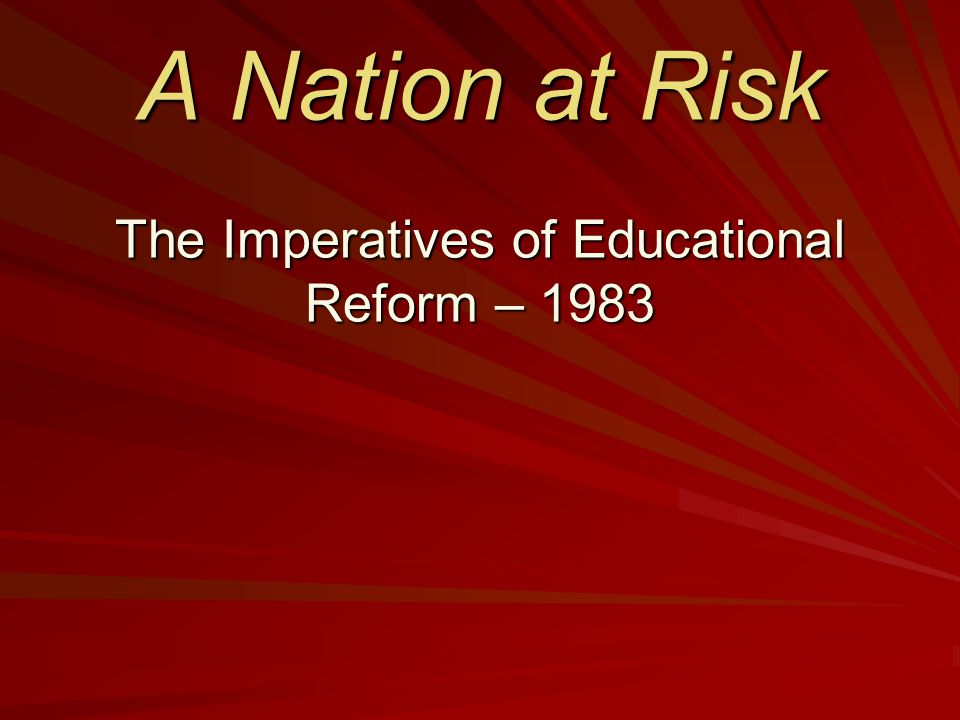 A Nation at Risk The Imperatives of Educational Reform – 1983