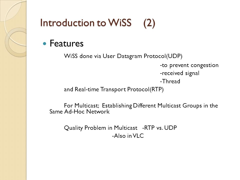 Introduction to WiSS (2) Features WiSS done via User Datagram Protocol(UDP) -to prevent congestion -received signal -Thread and Real-time Transport Pr