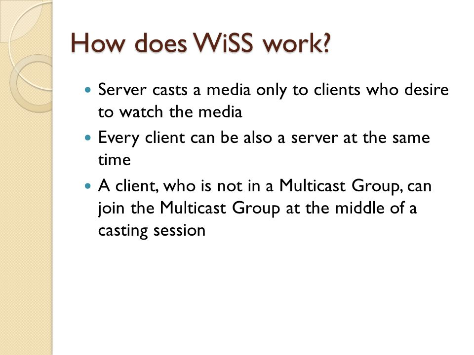 How does WiSS work? Server casts a media only to clients who desire to watch the media Every client can be also a server at the same time A client, wh