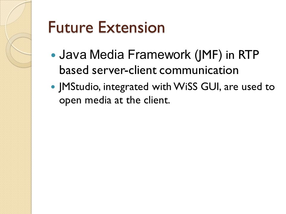 Future Extension Java Media Framework ( JMF ) in RTP based server-client communication JMStudio, integrated with WiSS GUI, are used to open media at t