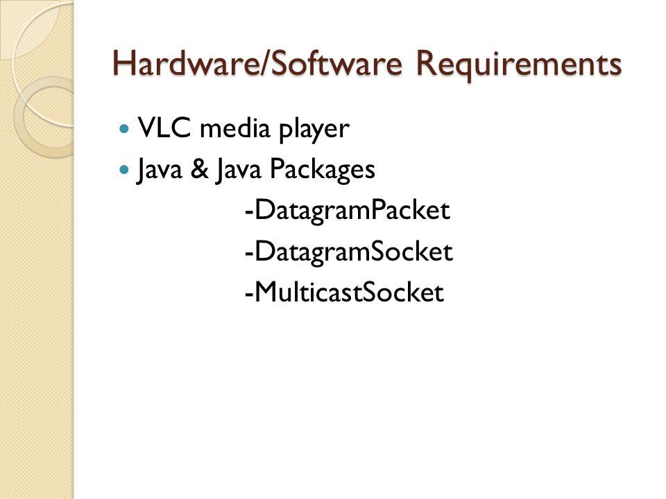 Hardware/Software Requirements VLC media player Java & Java Packages -DatagramPacket -DatagramSocket -MulticastSocket