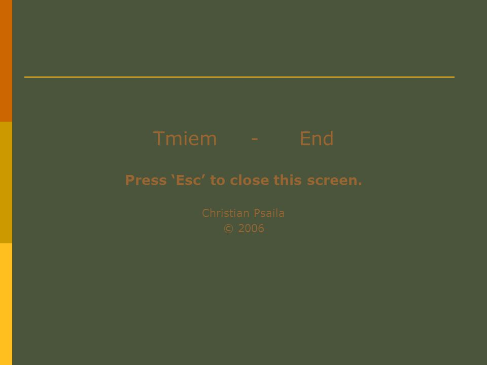 Tmiem-End Press 'Esc' to close this screen. Christian Psaila © 2006