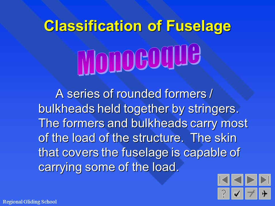 Regional Gliding School Classification of Fuselage Consist of tubes (wood or metal) that are usually welded or bolted together.