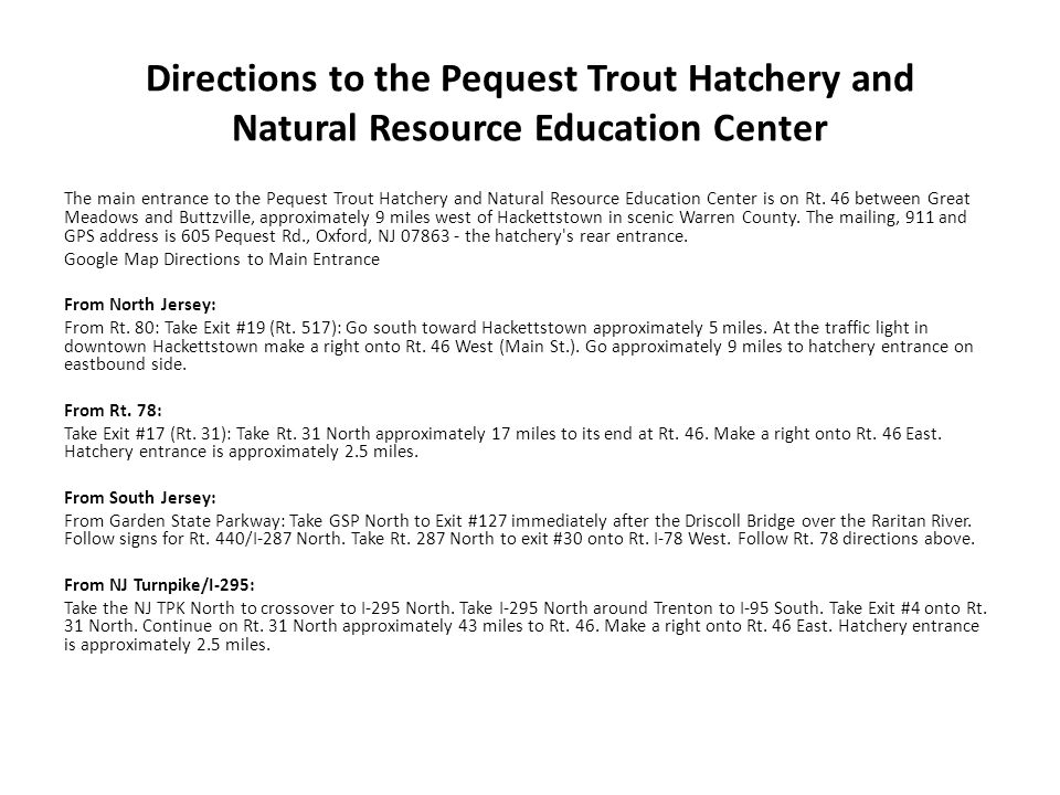 Directions to the Pequest Trout Hatchery and Natural Resource Education Center The main entrance to the Pequest Trout Hatchery and Natural Resource Ed