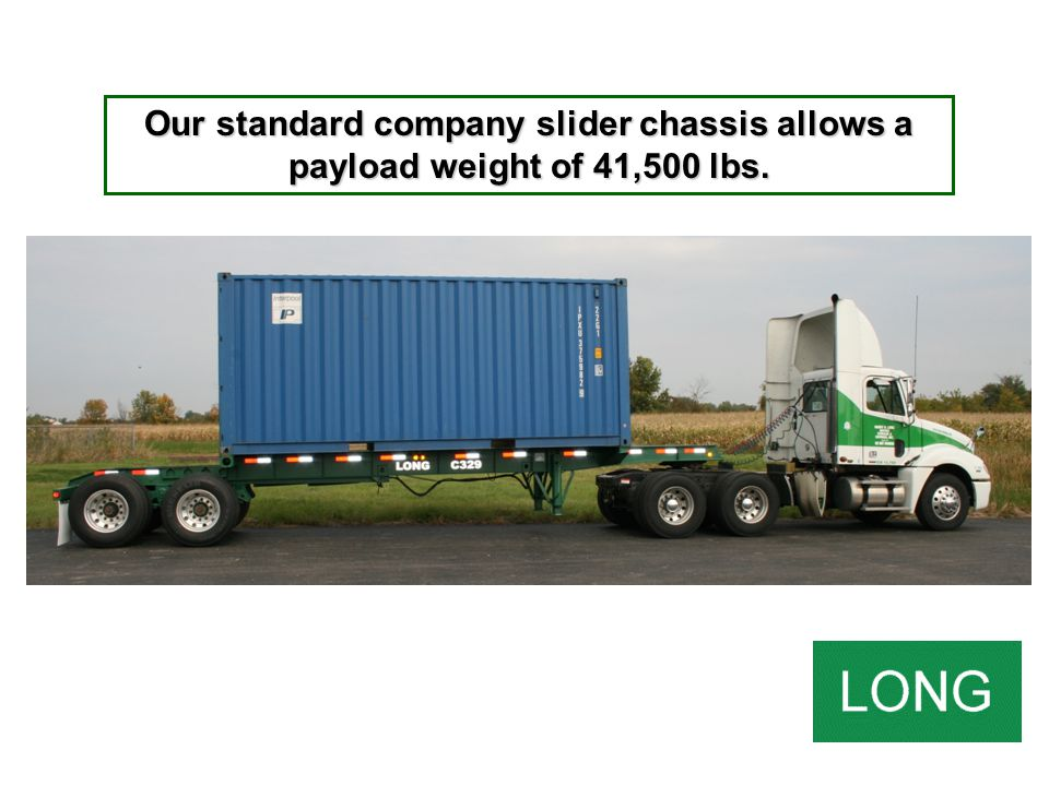 Our standard company slider chassis allows a payload weight of 41,500 lbs.