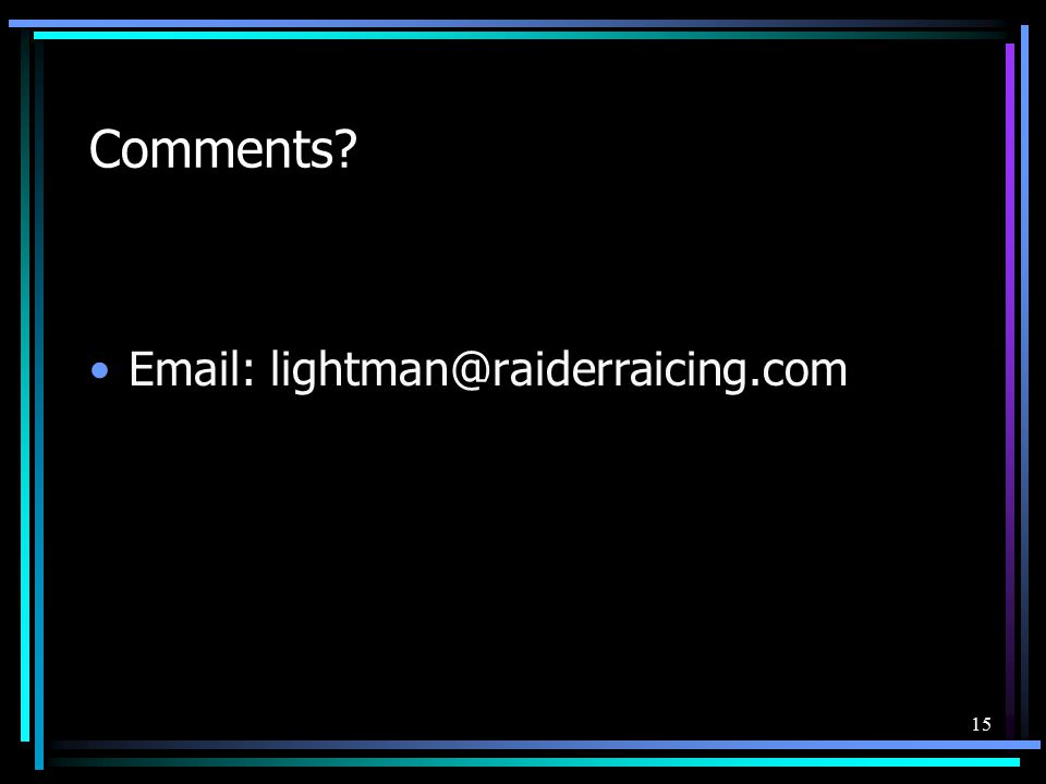 15 Comments? Email: lightman@raiderraicing.com