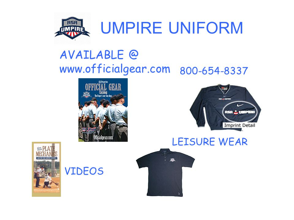 UMPIRE UNIFORM AVAILABLE @ www.officialgear.com 800-654-8337 LEISURE WEAR VIDEOS