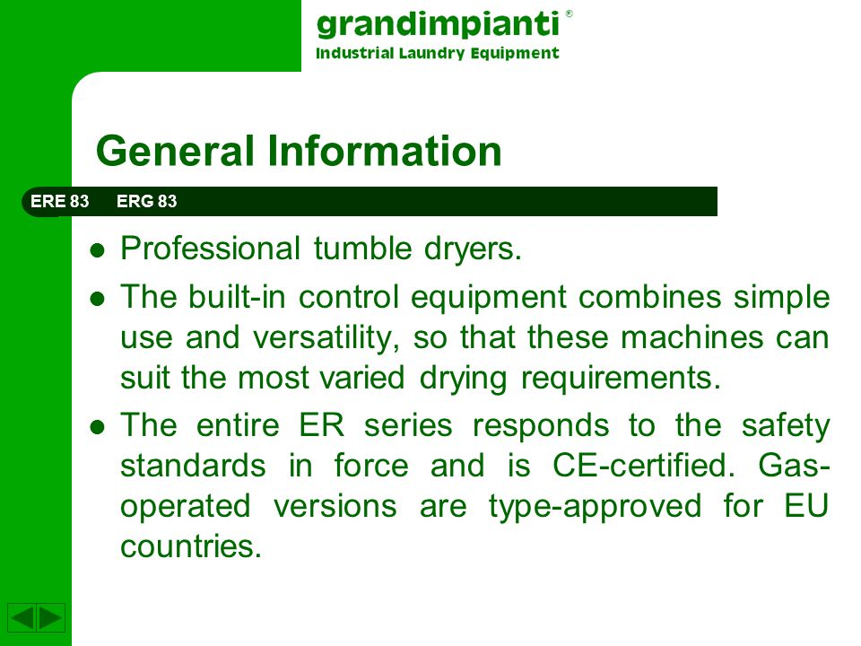 General Information This is a range of compact-size and very versatile semi-industrial tumble dryers.