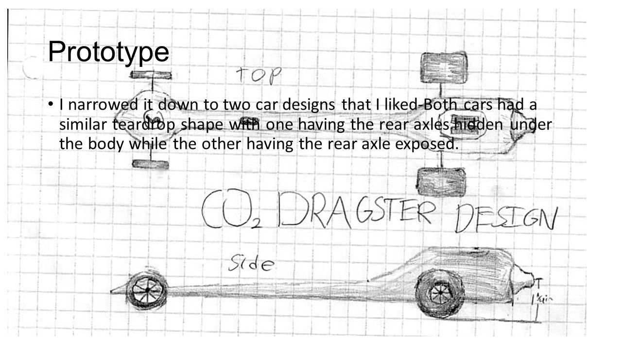Prototype I narrowed it down to two car designs that I liked-Both cars had a similar teardrop shape with one having the rear axles hidden under the body while the other having the rear axle exposed.