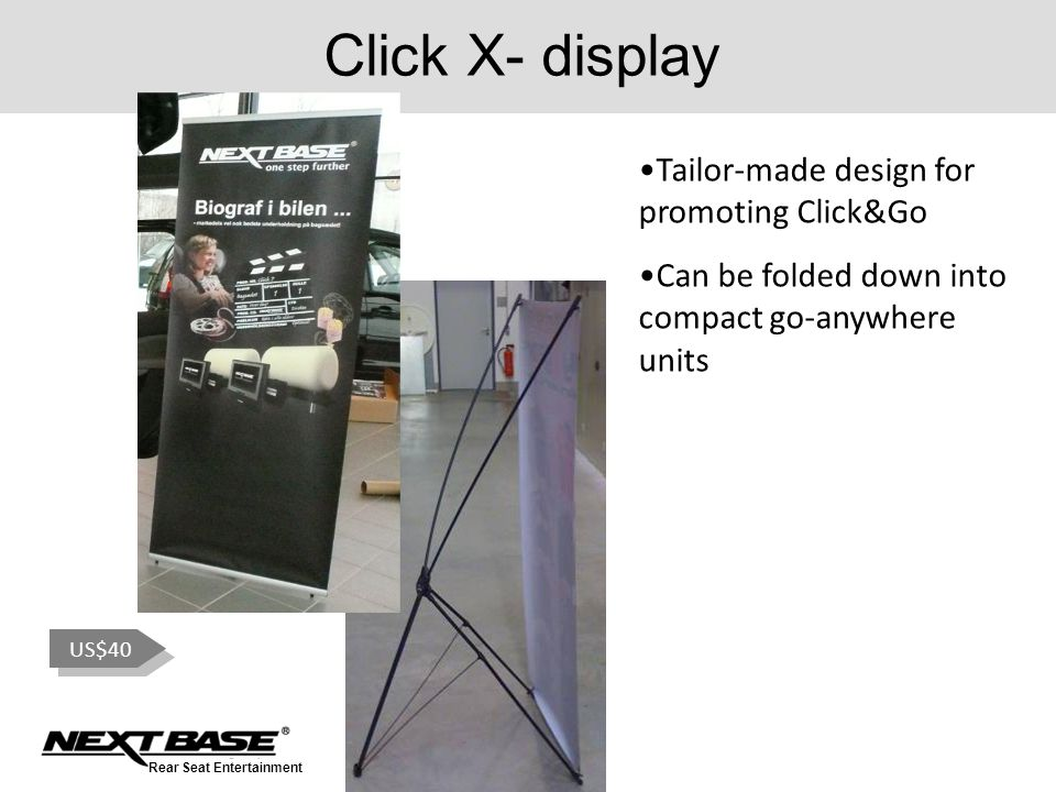 Rear Seat Entertainment Click X- display Tailor-made design for promoting Click&Go Can be folded down into compact go-anywhere units US$40
