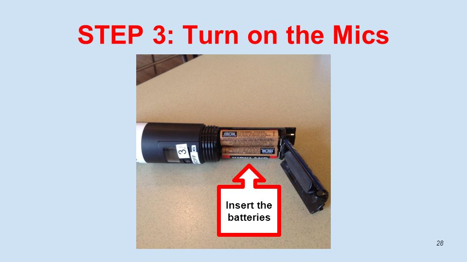 STEP 3: Turn on the Mics 28 Insert the batteries