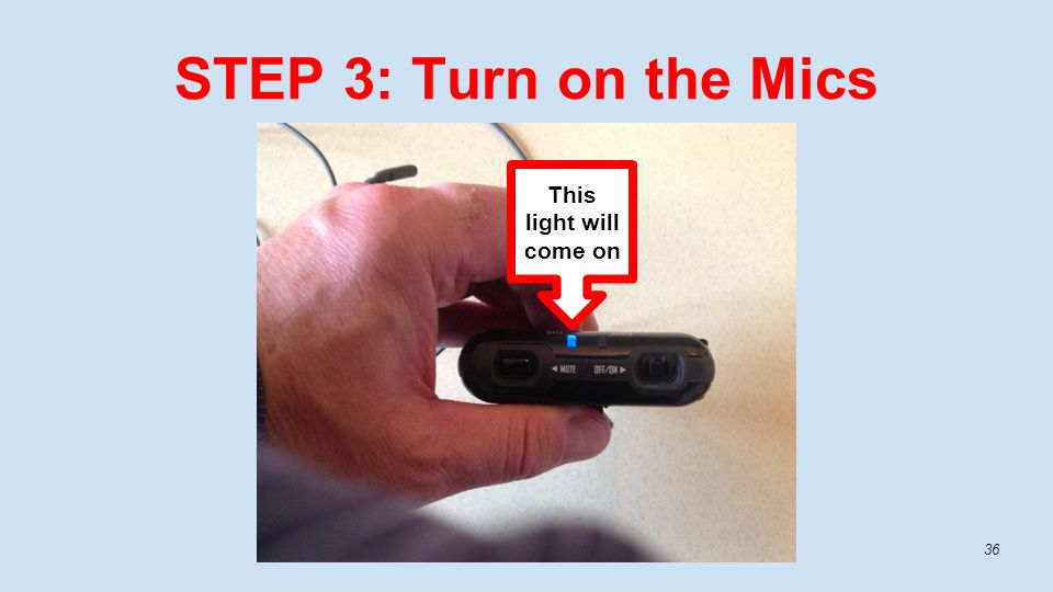 STEP 3: Turn on the Mics 36 This light will come on