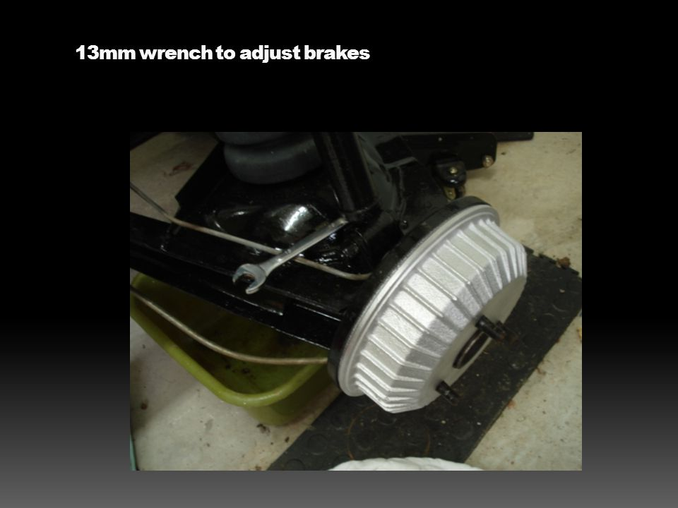 13mm wrench to adjust brakes