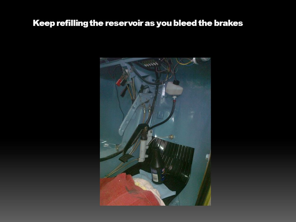 Keep refilling the reservoir as you bleed the brakes