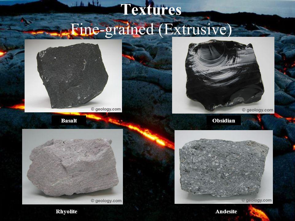 Textures Fine-grained (Extrusive) BasaltObsidian RhyoliteAndesite