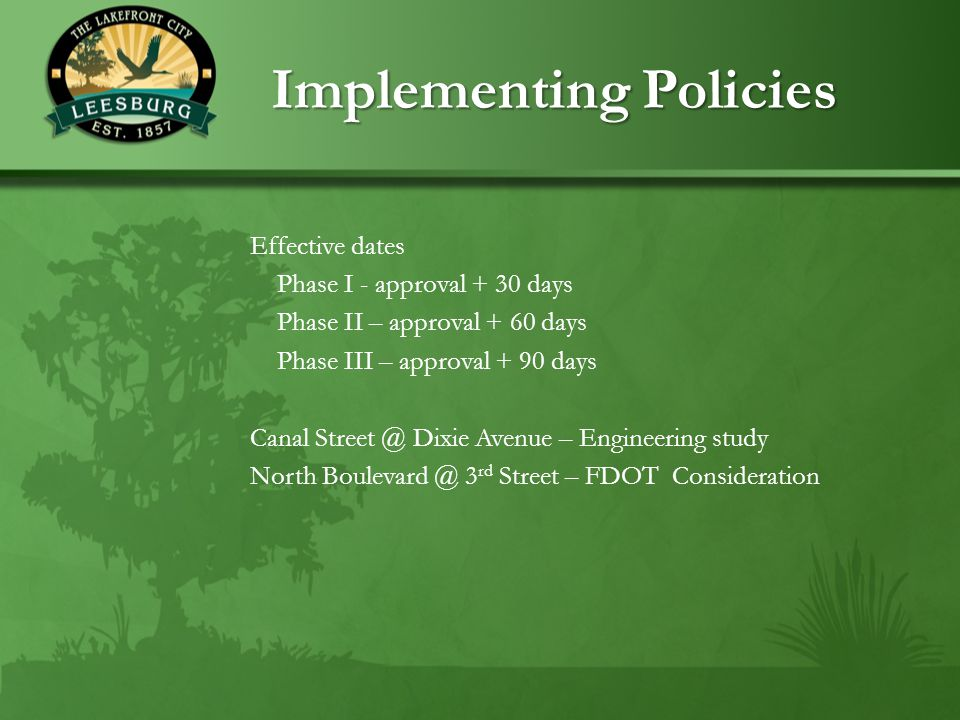 Implementing Policies Implementing Policies Effective dates Phase I - approval + 30 days Phase II – approval + 60 days Phase III – approval + 90 days