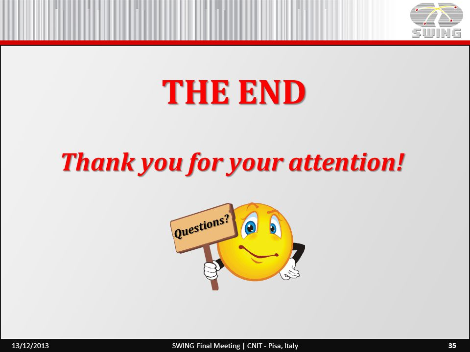 35SWING Final Meeting | CNIT - Pisa, Italy13/12/2013 Thank you for your attention! THE END Questions?