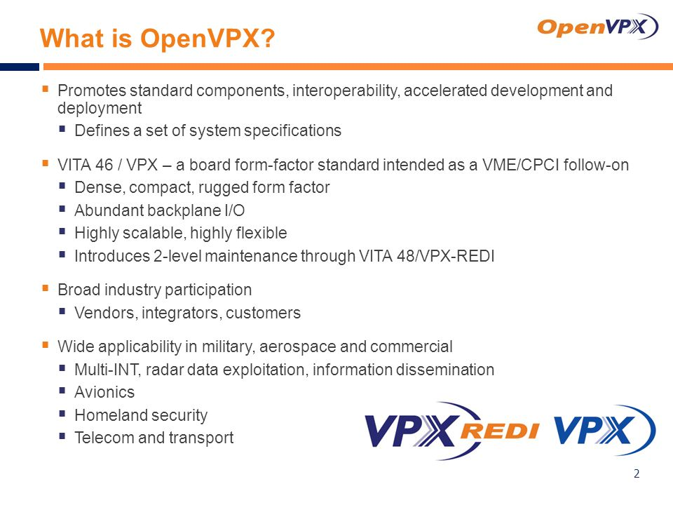 VPX Upgrades All Slot Connectors  Advantages  Enough high-speed pins (192 pairs) for switched fabric, Ethernet, & I/O  Allows huge amounts of rear I/O from the carrier and/or attached mezzanine cards when needed 3 VME64 6U VPX 3U VPX  VPX — replaces all VME connectors with multi-gig RT2 7-row