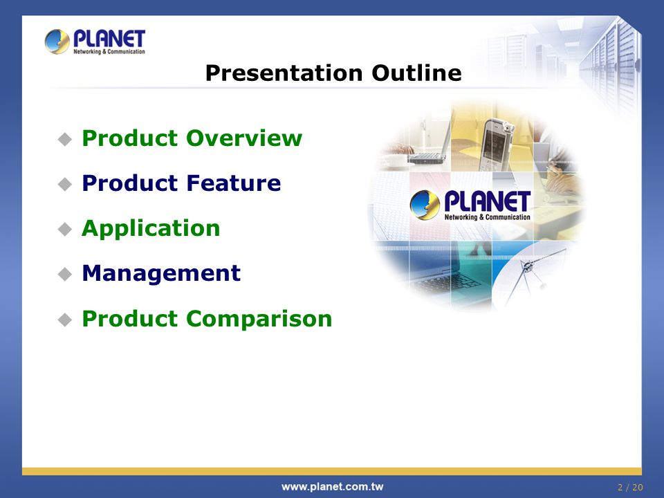 Presentation Outline  Product Overview  Product Feature  Application  Management  Product Comparison 2 / 20
