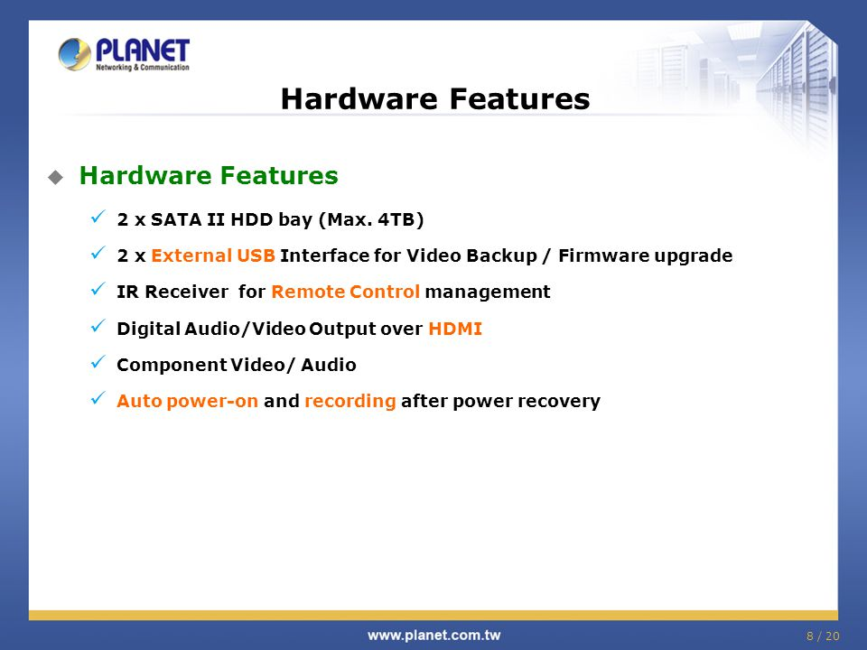Hardware Features  Hardware Features 2 x SATA II HDD bay (Max.
