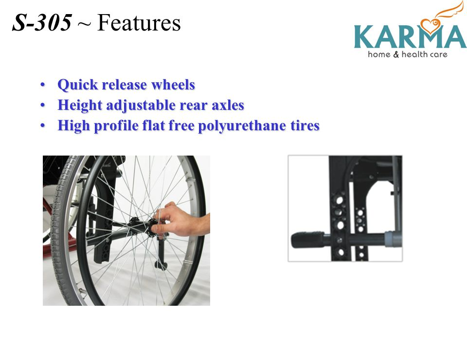 Quick release wheelsQuick release wheels Height adjustable rear axlesHeight adjustable rear axles High profile flat free polyurethane tiresHigh profil