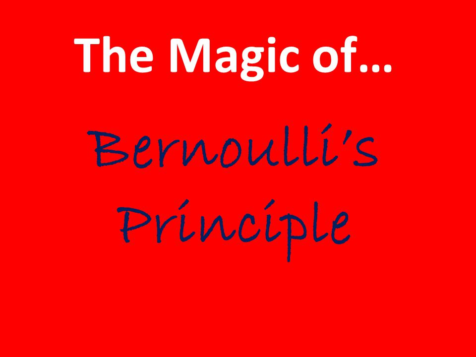 The Magic of… Bernoulli's Principle