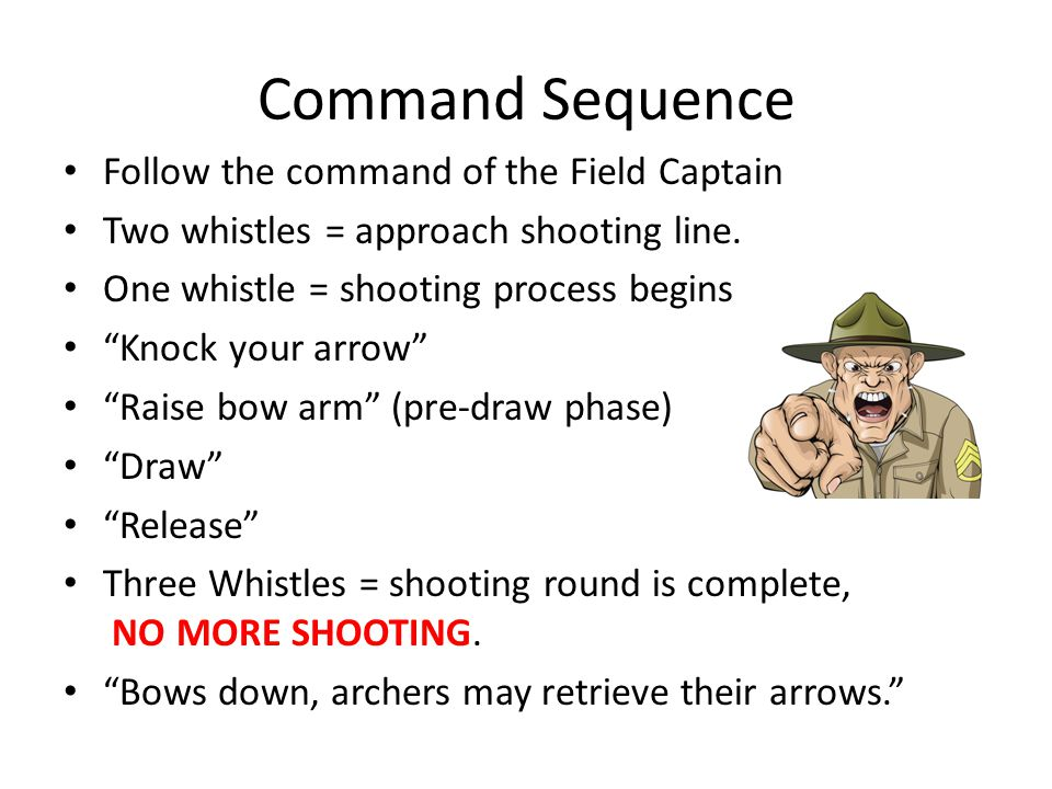 Command Sequence Follow the command of the Field Captain Two whistles = approach shooting line.