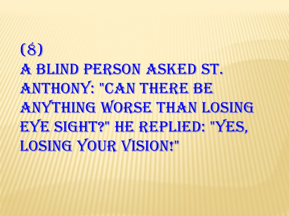 (8) A blind person asked St. Anthony: