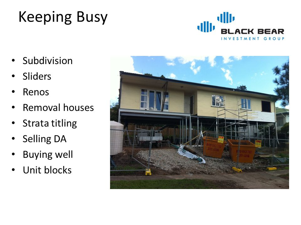Keeping Busy Subdivision Sliders Renos Removal houses Strata titling Selling DA Buying well Unit blocks