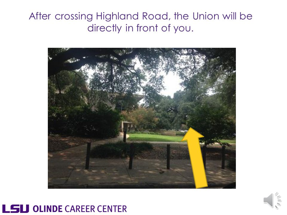 After crossing Highland Road, the Union will be directly in front of you.