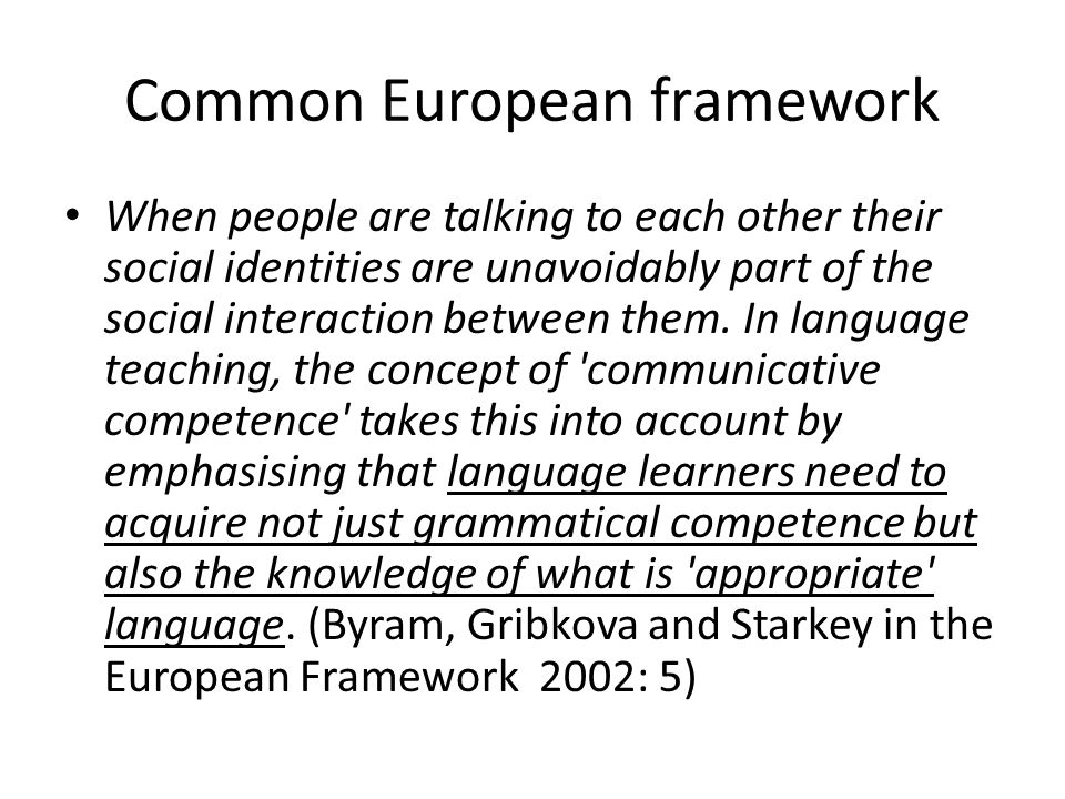 Common European framework When people are talking to each other their social identities are unavoidably part of the social interaction between them. I