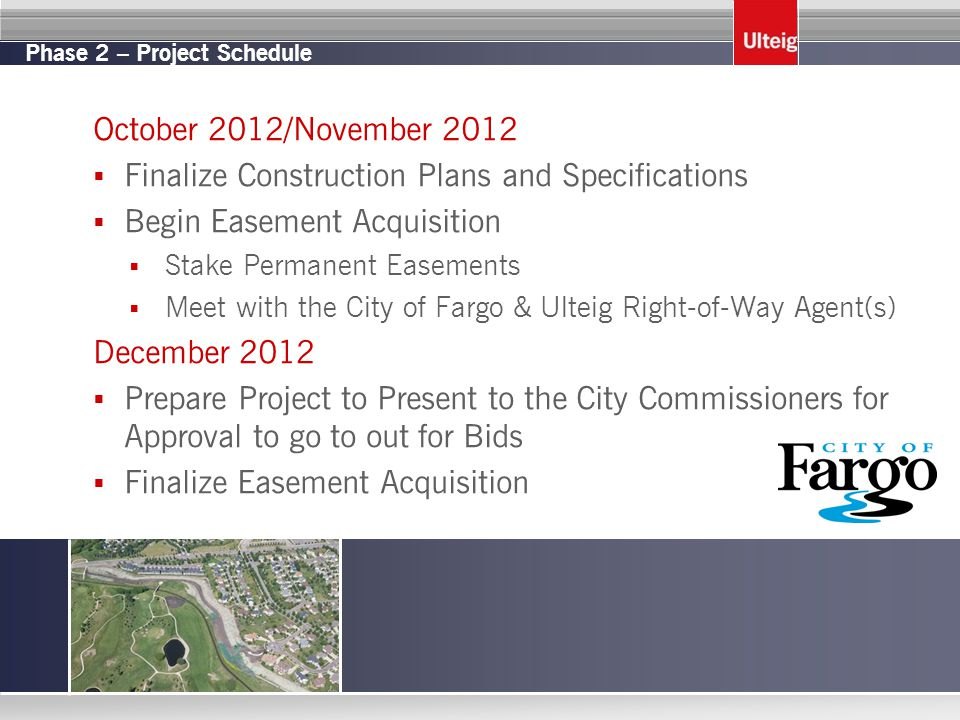 Phase 2 – Project Schedule October 2012/November 2012  Finalize Construction Plans and Specifications  Begin Easement Acquisition  Stake Permanent