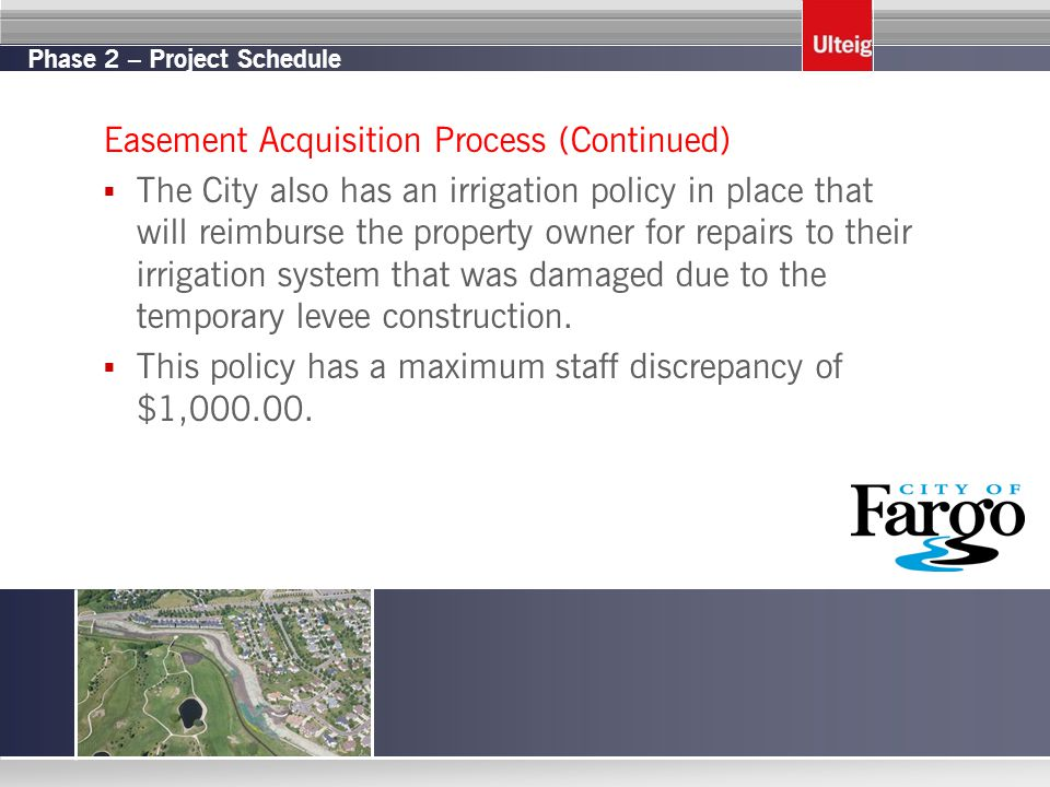 Easement Acquisition Process (Continued)  The City also has an irrigation policy in place that will reimburse the property owner for repairs to their