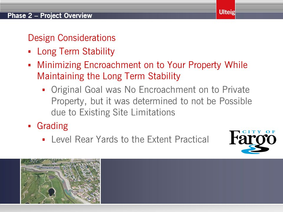 Phase 2 – Project Overview Design Considerations  Long Term Stability  Minimizing Encroachment on to Your Property While Maintaining the Long Term S