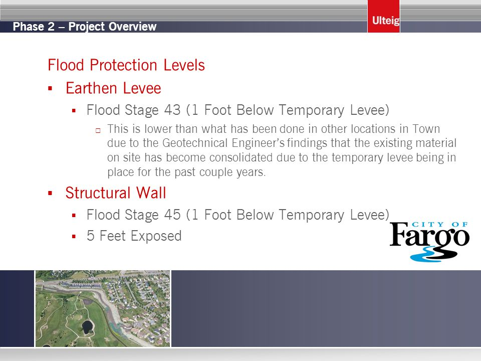 Phase 2 – Project Overview Flood Protection Levels  Earthen Levee  Flood Stage 43 (1 Foot Below Temporary Levee) □ This is lower than what has been