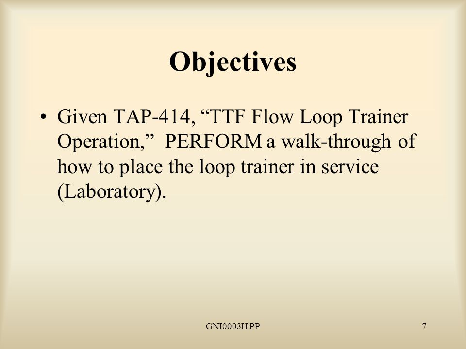 GNI0003H PP8 Objectives Given TTF Flow Loop Trainer Qualification Checkout Card QCC INQ0007H, REVIEW the elements required to obtain the qualification.