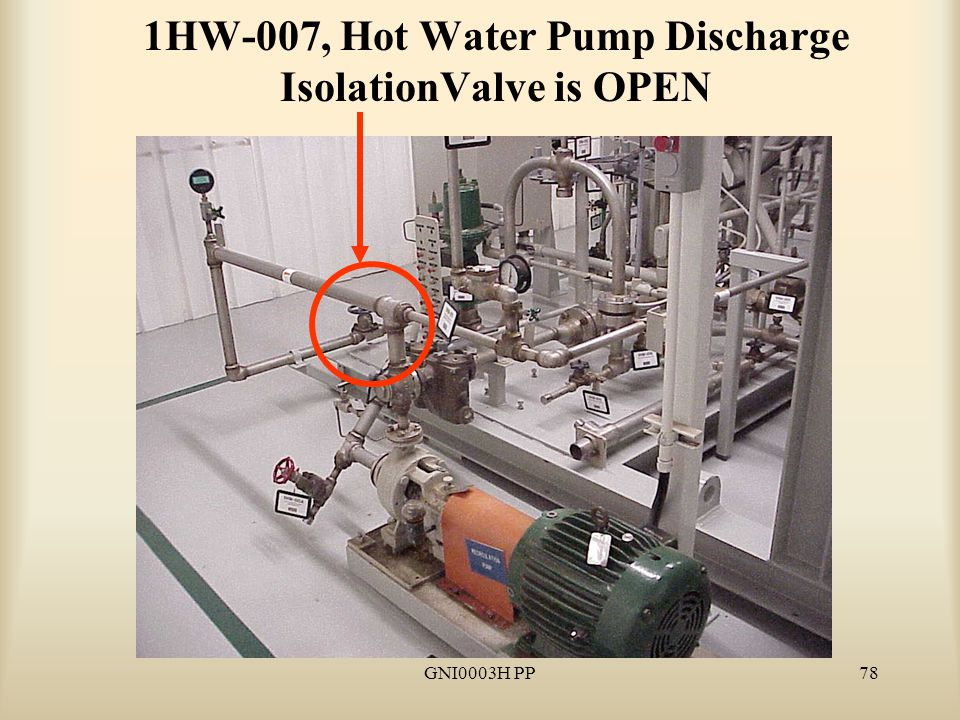 GNI0003H PP78 1HW-007, Hot Water Pump Discharge IsolationValve is OPEN
