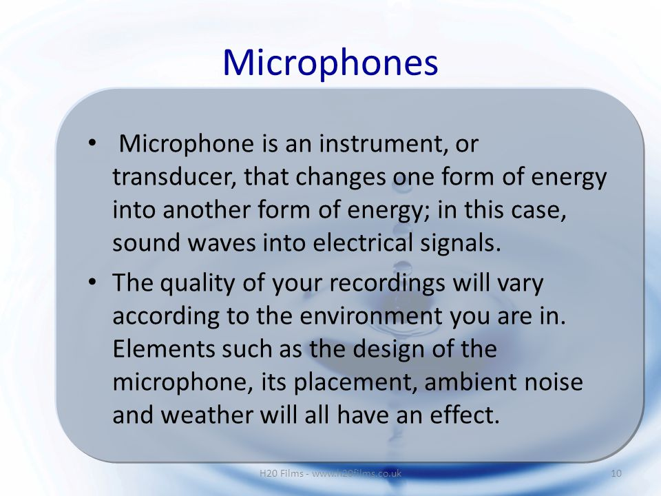 Microphone is an instrument, or transducer, that changes one form of energy into another form of energy; in this case, sound waves into electrical signals.