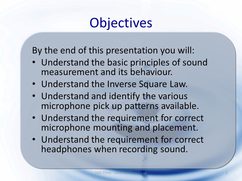 By the end of this presentation you will: Understand the basic principles of sound measurement and its behaviour.