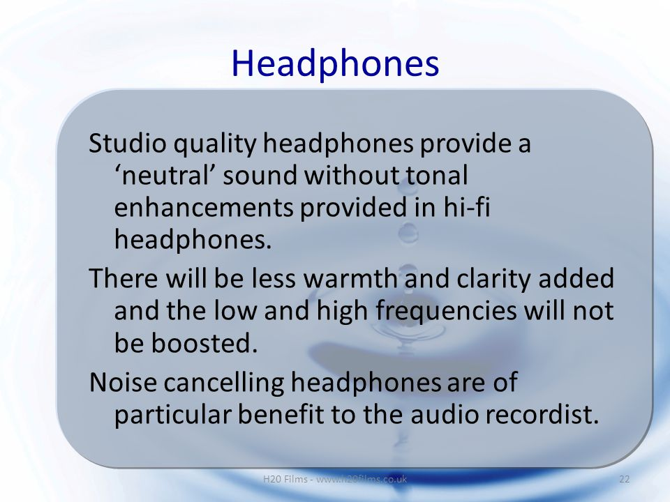 Studio quality headphones provide a 'neutral' sound without tonal enhancements provided in hi-fi headphones.